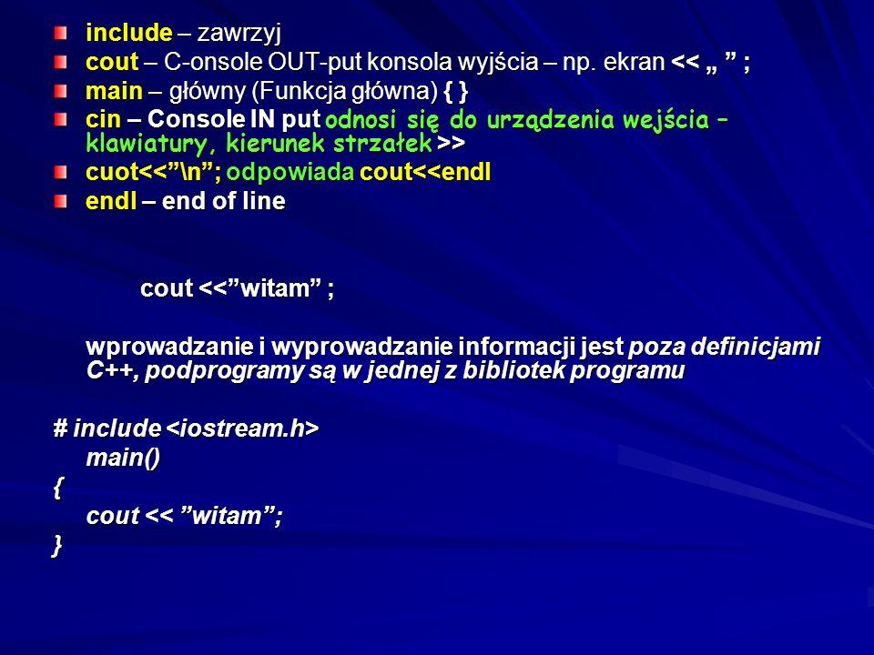 Dobrze jest mieć w jednej linijce tylko jedną instrukcję – mamy możliwość śledzenia wykonywania programu linijka za linijką – debuggery – odpluskwiacz