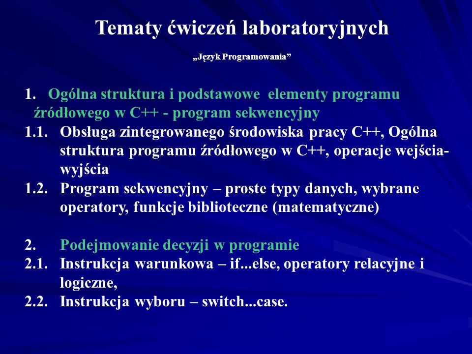 Ćwiczenia laboratoryjne obejmują: - podstawy C++ (obsługa zintegrowanego środowiska C++, struktura programu, typy danych, wyrażenia i operatory), - st