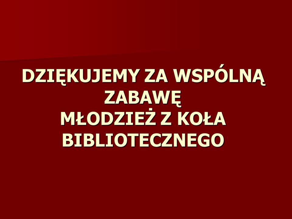 DZIĘKUJEMY ZA WSPÓLNĄ ZABAWĘ MŁODZIEŻ Z KOŁA BIBLIOTECZNEGO