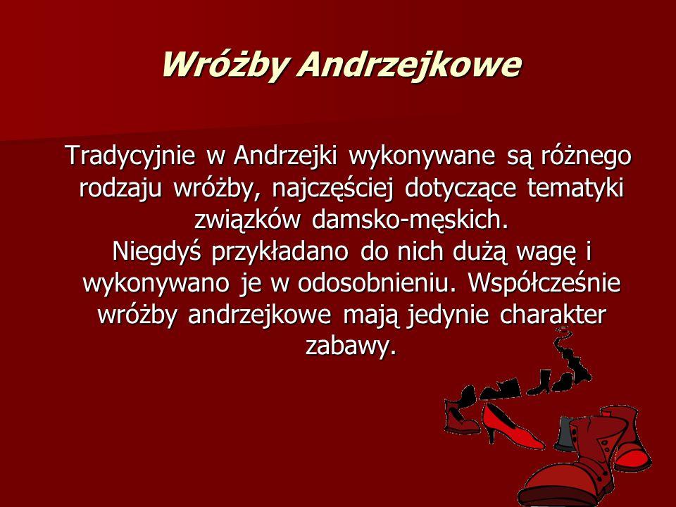 Wróżby Andrzejkowe Tradycyjnie w Andrzejki wykonywane są różnego rodzaju wróżby, najczęściej dotyczące tematyki związków damsko-męskich. Niegdyś przyk
