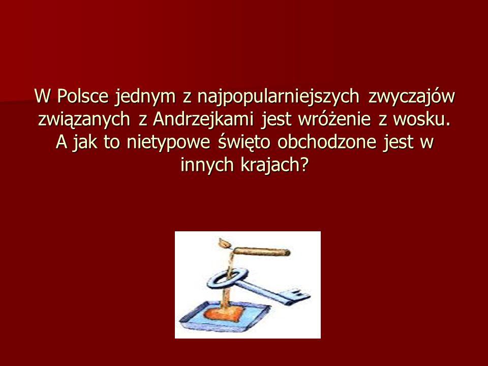 W Polsce jednym z najpopularniejszych zwyczajów związanych z Andrzejkami jest wróżenie z wosku. A jak to nietypowe święto obchodzone jest w innych kra