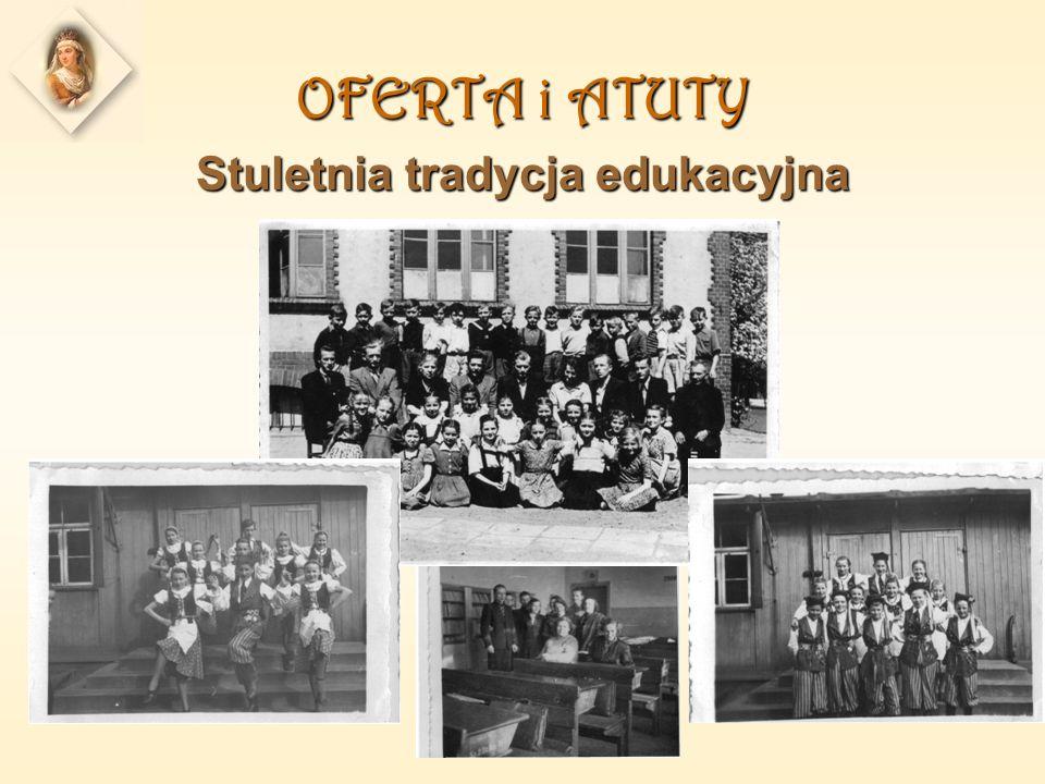 OFERTA i ATUTY Stuletnia tradycja edukacyjna