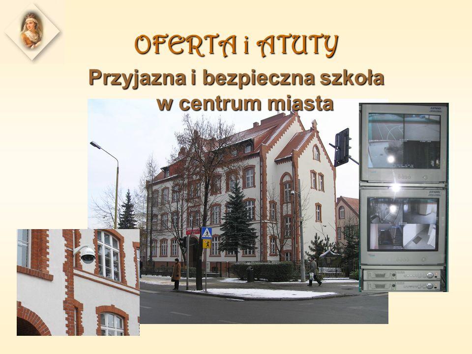 OFERTA i ATUTY Przyjazna i bezpieczna szkoła w centrum miasta