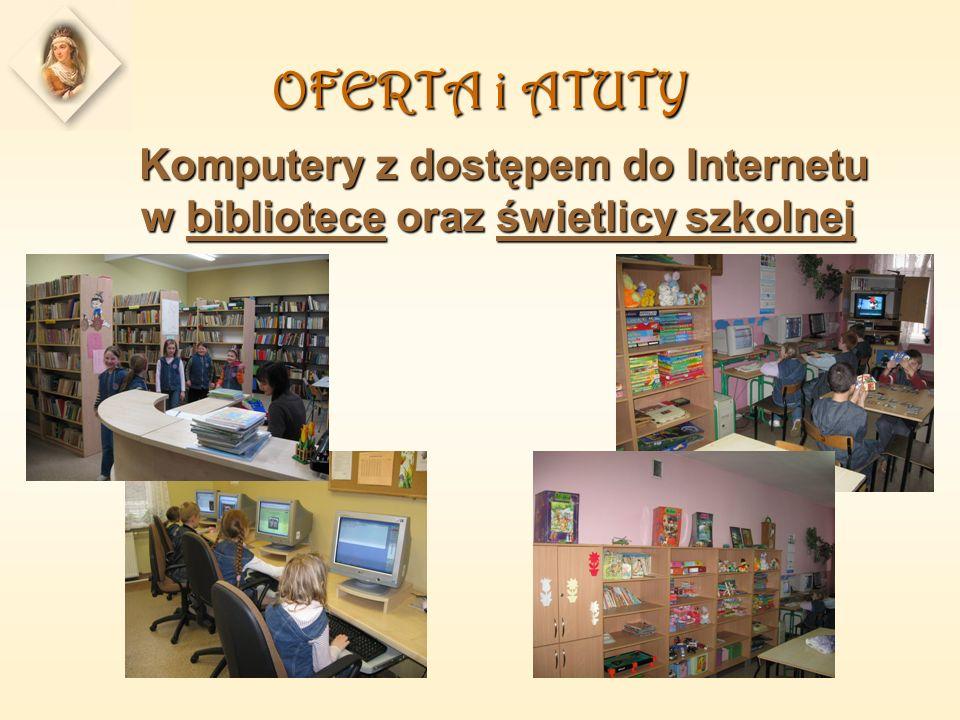 OFERTA i ATUTY Komputery z dostępem do Internetu w bibliotece oraz świetlicy szkolnej