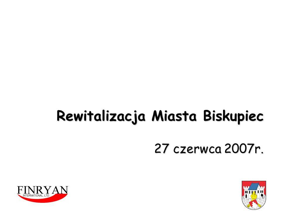 1 Rewitalizacja Miasta Biskupiec 27 czerwca 2007r.