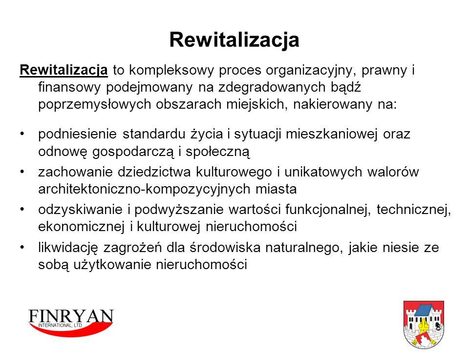 8 Rewitalizacja Rewitalizacja to kompleksowy proces organizacyjny, prawny i finansowy podejmowany na zdegradowanych bądź poprzemysłowych obszarach mie
