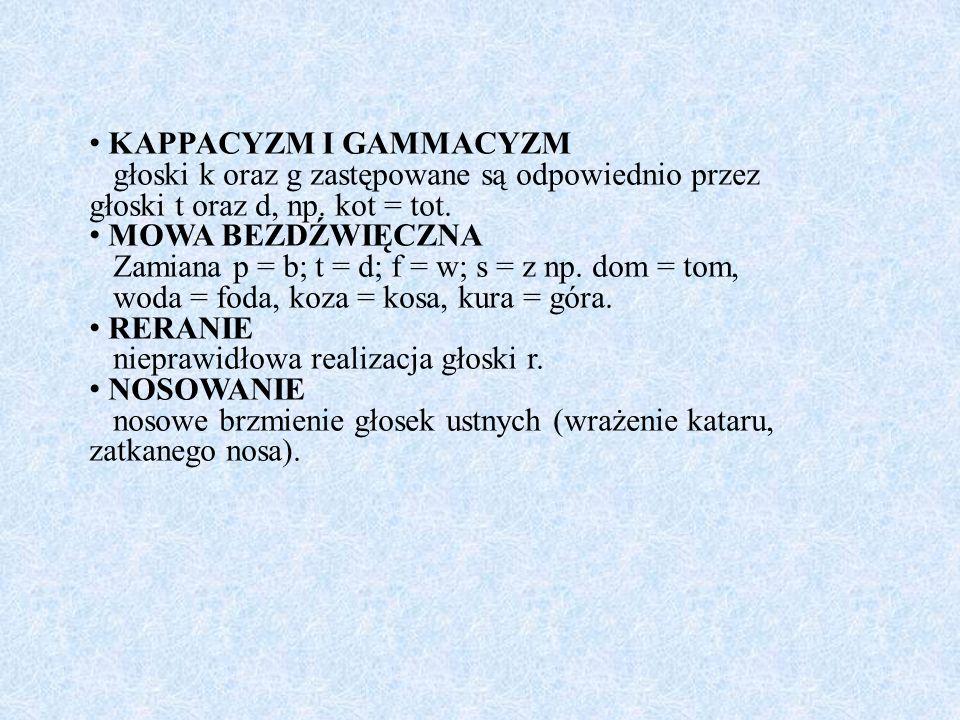 KAPPACYZM I GAMMACYZM głoski k oraz g zastępowane są odpowiednio przez głoski t oraz d, np. kot = tot. MOWA BEZDŹWIĘCZNA Zamiana p = b; t = d; f = w;