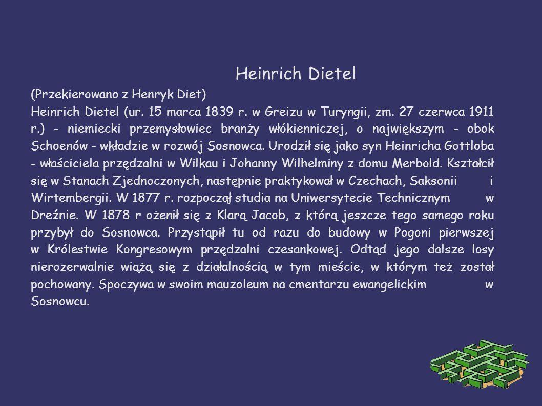 Heinrich Dietel (Przekierowano z Henryk Diet) Heinrich Dietel (ur. 15 marca 1839 r. w Greizu w Turyngii, zm. 27 czerwca 1911 r.) - niemiecki przemysło