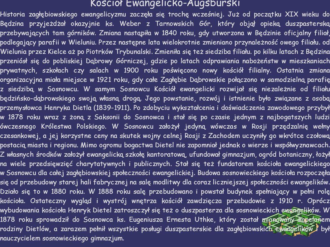 Kościół Ewangelicko-Augsburski Historia zagłębiowskiego ewangelicyzmu zaczęła się trochę wcześniej. Już od początku XIX wieku do Będzina przyjeżdżał o