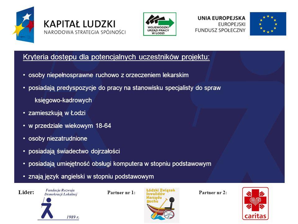 Lider: Partner nr 1: Partner nr 2: Cel główny: Aktywizacja zawodowa i społeczna co najmniej 32 spośród 4O uczestników projektu, w tym 19 kobiet i 13 mężczyzn niepełnosprawnych ruchowo z Łodzi w przedziale wiekowym 18-64, niezatrudnionych, objętych projektem do IV 2014.