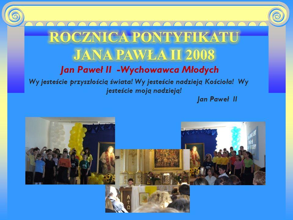 Jan Paweł II -Wychowawca Młodych Wy jesteście przyszłością świata! Wy jesteście nadzieją Kościoła! Wy jesteście moją nadzieją! Jan Paweł II