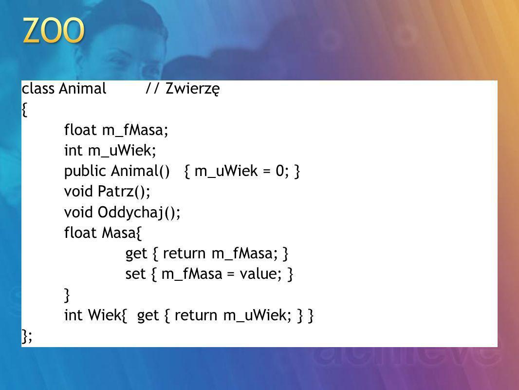 class Fish : Animal // Ryba { void Plyn(); }; class Mammal : Animal // Ssak { void Biegnij(); }; class Bird : Animal // Ptak { void Lec(); };
