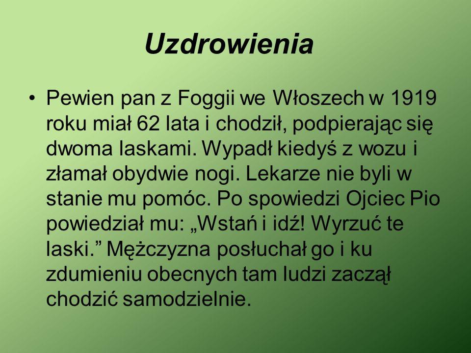 Uzdrowienia Pewien pan z Foggii we Włoszech w 1919 roku miał 62 lata i chodził, podpierając się dwoma laskami. Wypadł kiedyś z wozu i złamał obydwie n