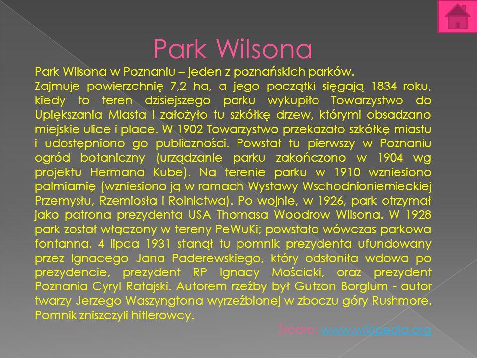 Park Wilsona Park Wilsona w Poznaniu – jeden z poznańskich parków. Zajmuje powierzchnię 7,2 ha, a jego początki sięgają 1834 roku, kiedy to teren dzis
