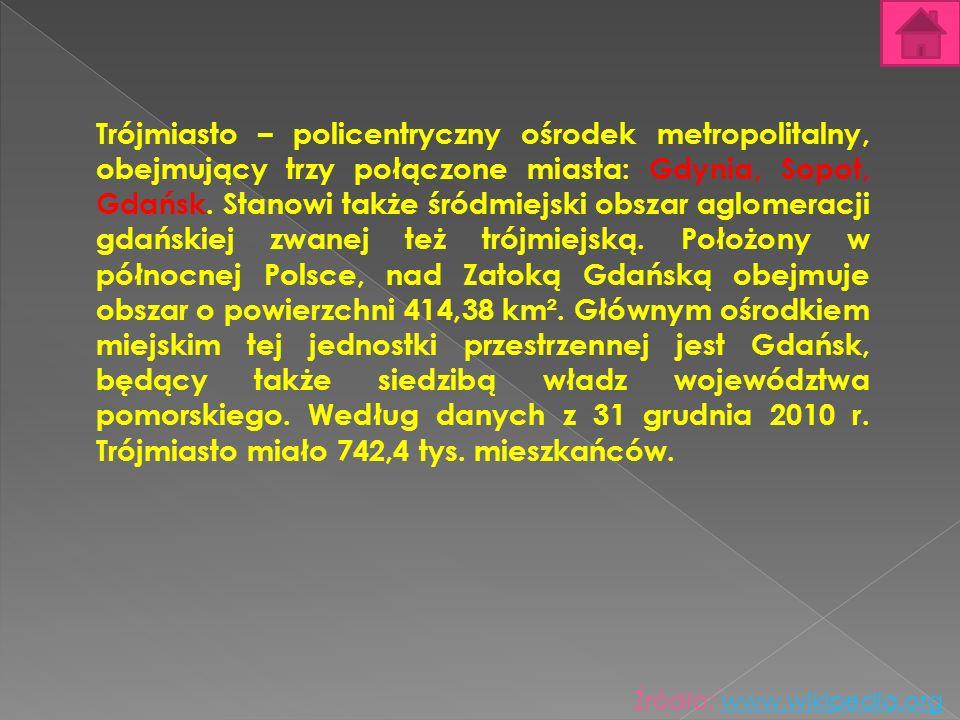 Trójmiasto – policentryczny ośrodek metropolitalny, obejmujący trzy połączone miasta: Gdynia, Sopot, Gdańsk. Stanowi także śródmiejski obszar aglomera