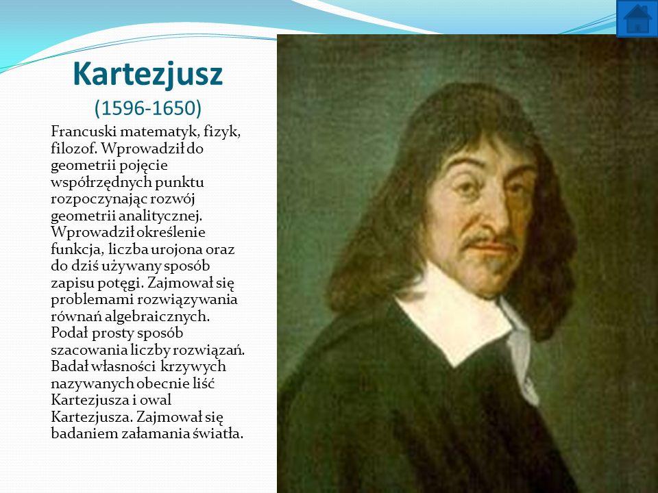 Kartezjusz (1596-1650) Francuski matematyk, fizyk, filozof. Wprowadził do geometrii pojęcie współrzędnych punktu rozpoczynając rozwój geometrii analit