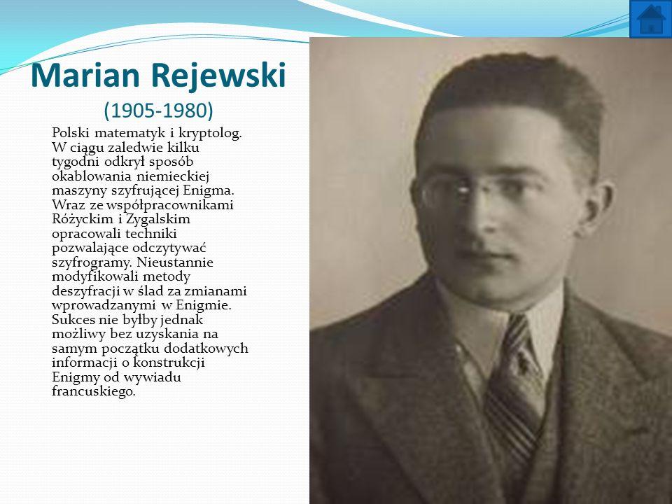 Marian Rejewski (1905-1980) Polski matematyk i kryptolog. W ciągu zaledwie kilku tygodni odkrył sposób okablowania niemieckiej maszyny szyfrującej Eni