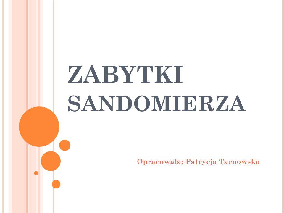 ZABYTKI SANDOMIERZA Opracowała: Patrycja Tarnowska