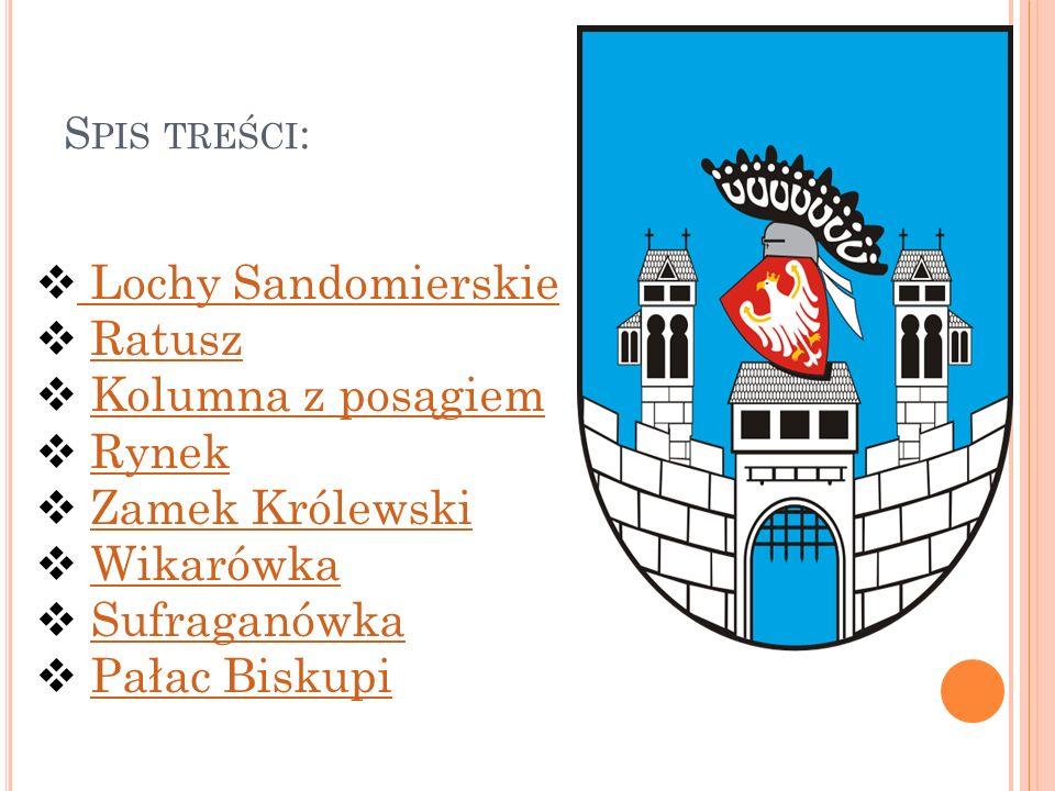 S PIS TREŚCI : Lochy Sandomierskie Ratusz Kolumna z posągiem Rynek Zamek Królewski Wikarówka Sufraganówka Pałac Biskupi