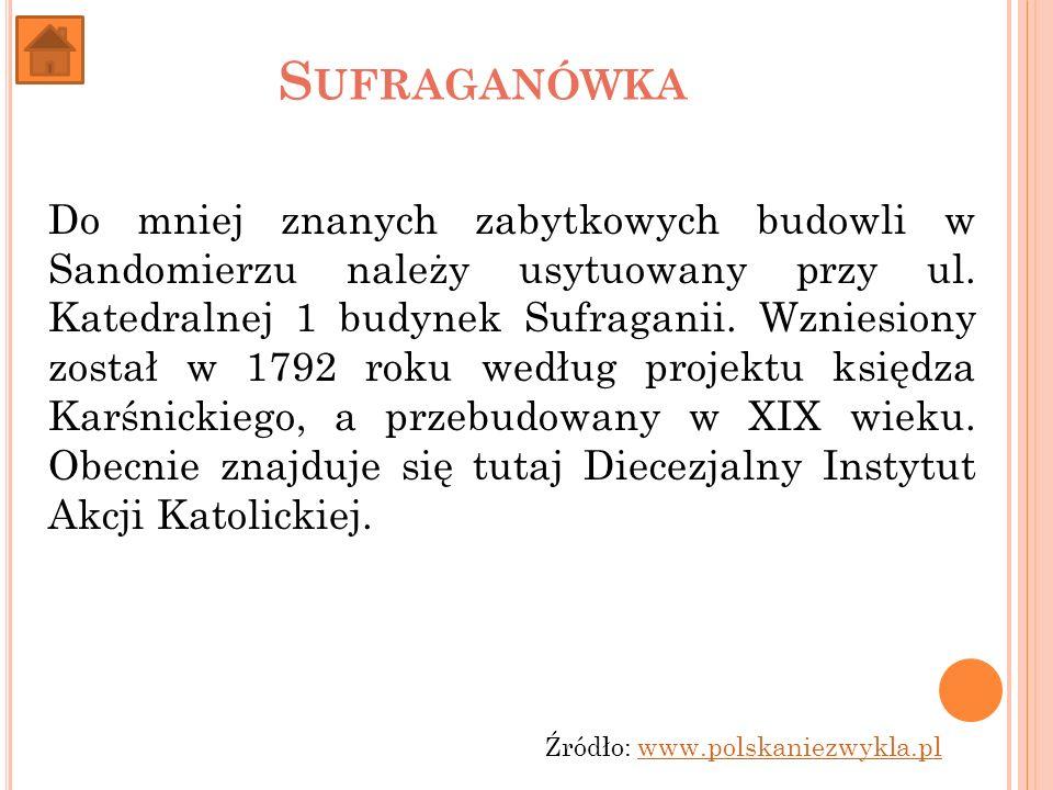 Źródło: www.polskaniezwykla.plwww.polskaniezwykla.pl Do mniej znanych zabytkowych budowli w Sandomierzu należy usytuowany przy ul. Katedralnej 1 budyn