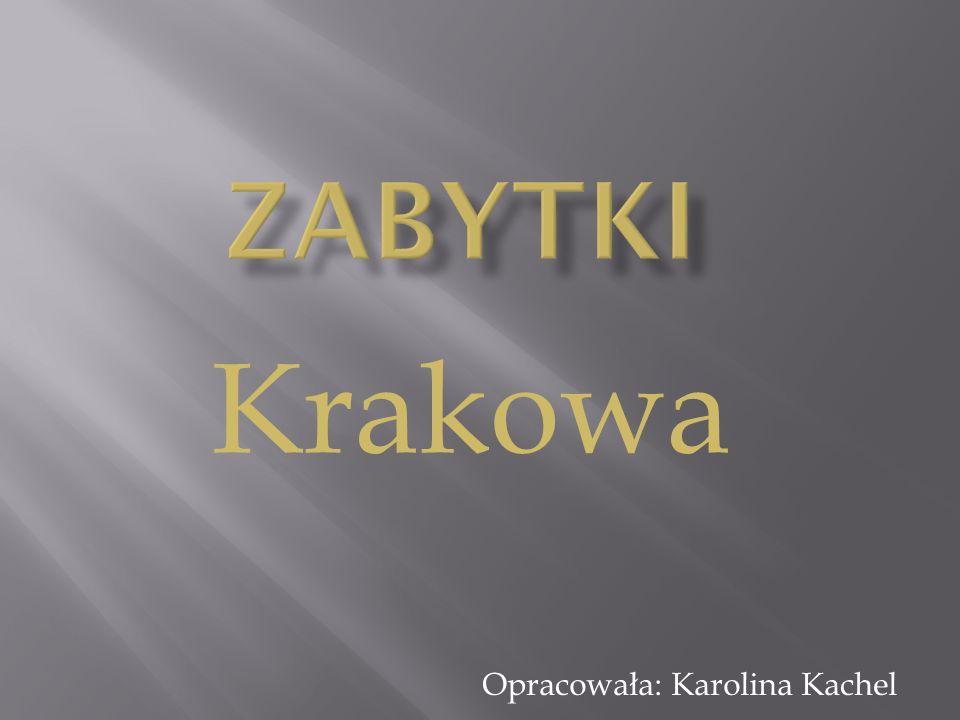 Krakowa Opracowała: Karolina Kachel