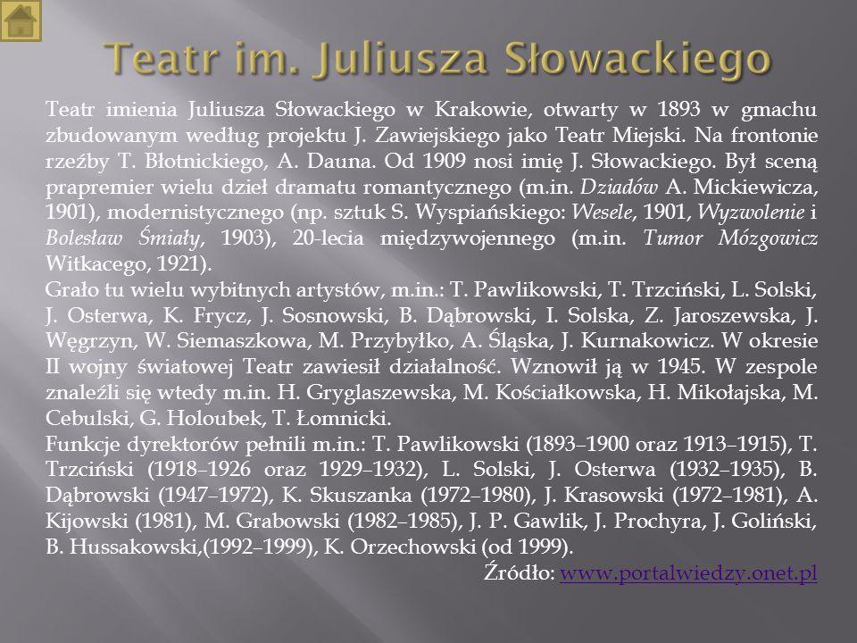 Teatr imienia Juliusza Słowackiego w Krakowie, otwarty w 1893 w gmachu zbudowanym według projektu J. Zawiejskiego jako Teatr Miejski. Na frontonie rze