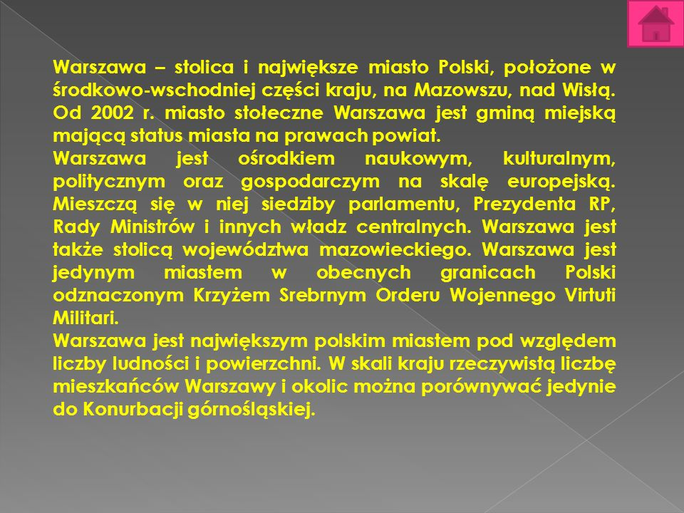 Warszawa – stolica i największe miasto Polski, położone w środkowo-wschodniej części kraju, na Mazowszu, nad Wisłą. Od 2002 r. miasto stołeczne Warsza