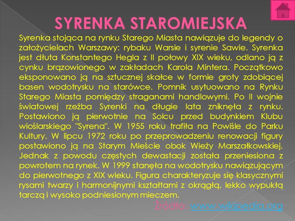 SYRENKA STAROMIEJSKA Syrenka stojąca na rynku Starego Miasta nawiązuje do legendy o założycielach Warszawy: rybaku Warsie i syrenie Sawie. Syrenka jes