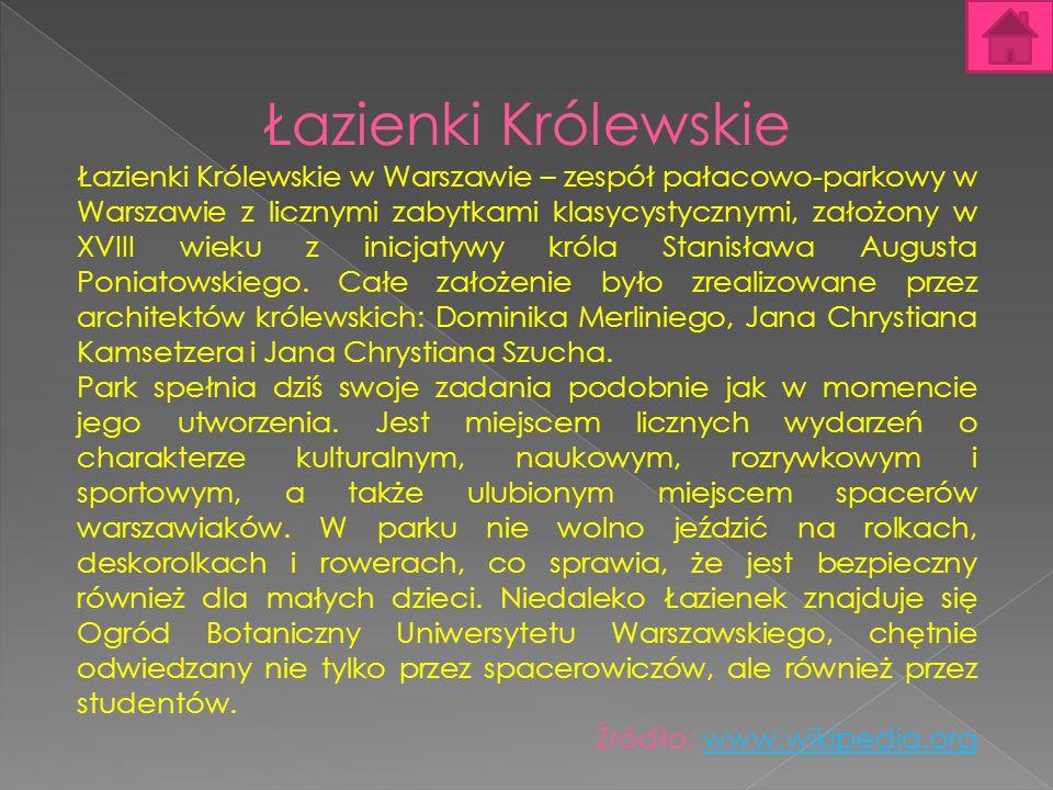 Łazienki Królewskie Łazienki Królewskie w Warszawie – zespół pałacowo-parkowy w Warszawie z licznymi zabytkami klasycystycznymi, założony w XVIII wiek