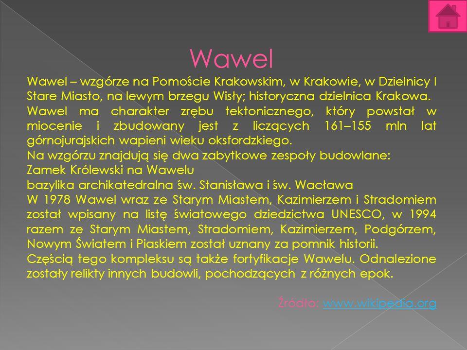 Wawel Wawel – wzgórze na Pomoście Krakowskim, w Krakowie, w Dzielnicy I Stare Miasto, na lewym brzegu Wisły; historyczna dzielnica Krakowa. Wawel ma c