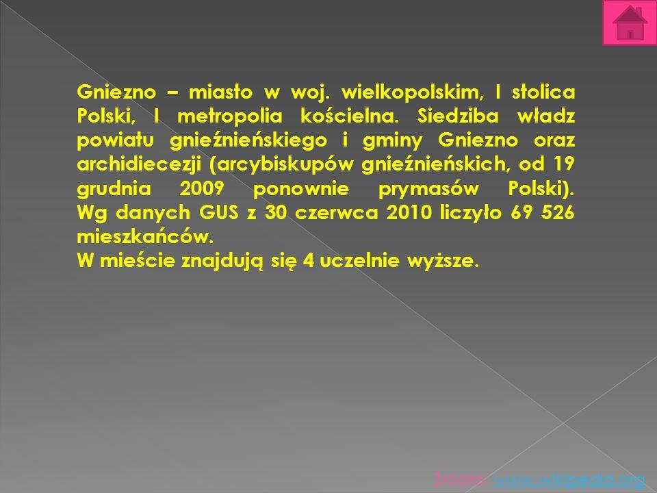 Gniezno – miasto w woj. wielkopolskim, I stolica Polski, I metropolia kościelna. Siedziba władz powiatu gnieźnieńskiego i gminy Gniezno oraz archidiec