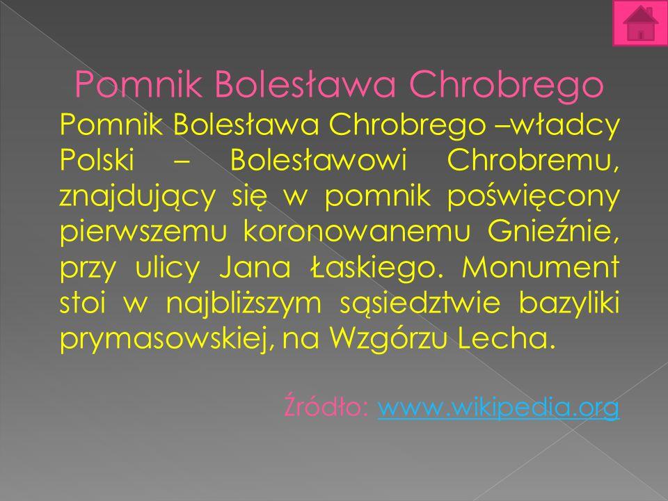 Pomnik Bolesława Chrobrego Pomnik Bolesława Chrobrego –władcy Polski – Bolesławowi Chrobremu, znajdujący się w pomnik poświęcony pierwszemu koronowane