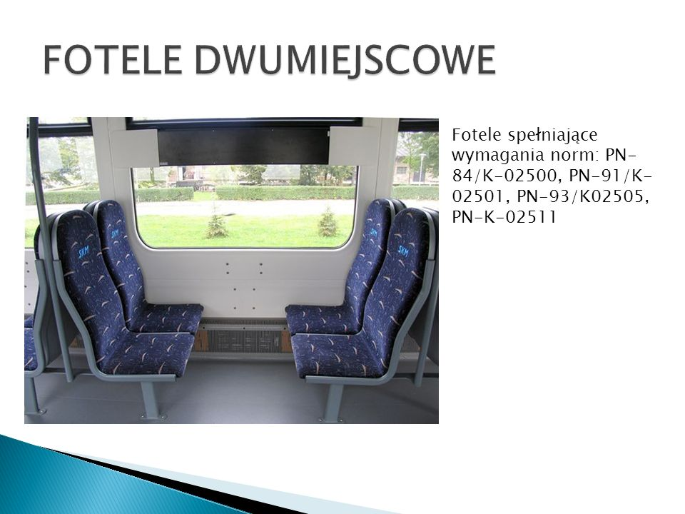 Fotele spełniające wymagania norm: PN- 84/K-02500, PN-91/K- 02501, PN-93/K02505, PN-K-02511
