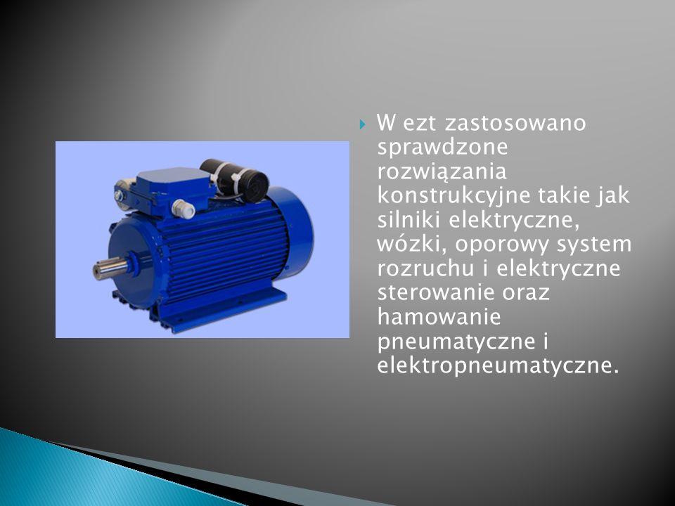 W ezt zastosowano sprawdzone rozwiązania konstrukcyjne takie jak silniki elektryczne, wózki, oporowy system rozruchu i elektryczne sterowanie oraz ham