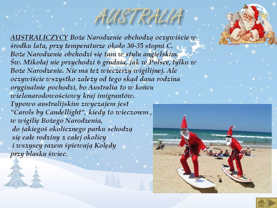 AUSTRALICZYCY Boże Narodzenie obchodzą oczywiście w środku lata, przy temperaturze około 30-35 stopni C. Boże Narodzenie obchodzi się tam w stylu angi