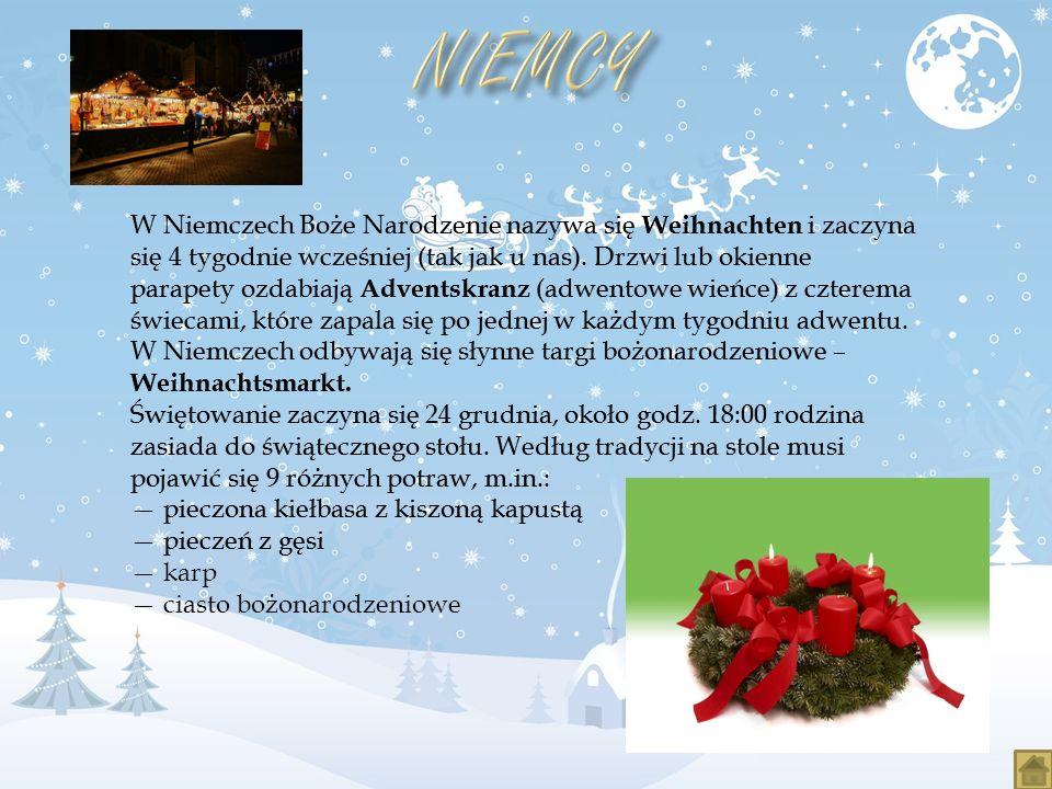 W Niemczech Boże Narodzenie nazywa się Weihnachten i zaczyna się 4 tygodnie wcześniej (tak jak u nas). Drzwi lub okienne parapety ozdabiają Adventskra