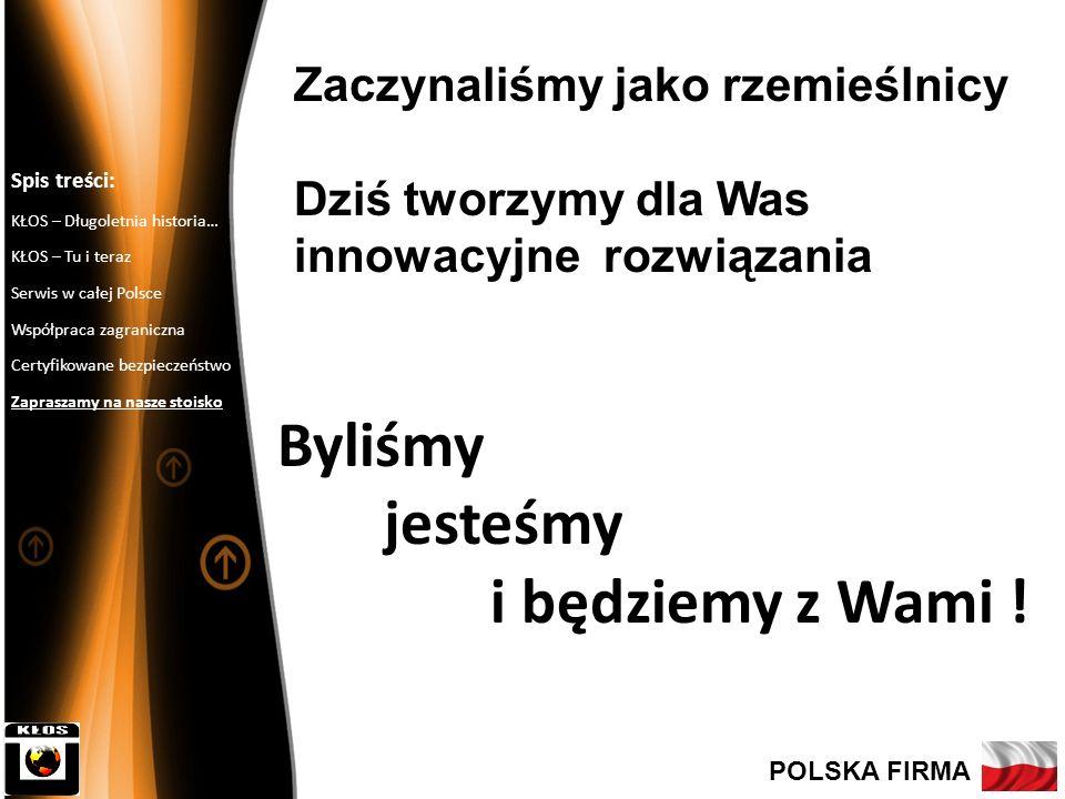 10 Byliśmy jesteśmy i będziemy z Wami ! Spis treści: KŁOS – Długoletnia historia… KŁOS – Tu i teraz Serwis w całej Polsce Współpraca zagraniczna Certy