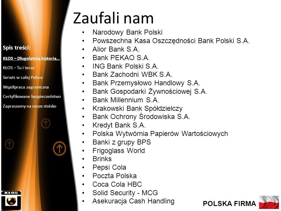 Tu i teraz – nasze rozwiązania Urządzenia do przechowywania, konfekcjonowania i wydawania wartości pieniężnych Optymalizacja procesów gotówkowych na stanowiskach kasjerskich Centralne zarządzanie dostępem do obiektów Cashprocessing - sprawdzony w praktyce Spis treści: KŁOS – Długoletnia historia… KŁOS – Tu i teraz Serwis w całej Polsce Współpraca zagraniczna Certyfikowane bezpieczeństwo Zapraszamy na nasze stoisko POLSKA FIRMA Ogólnopolska sieć naszych oddziałów dba o Wasze bezpieczeństwo