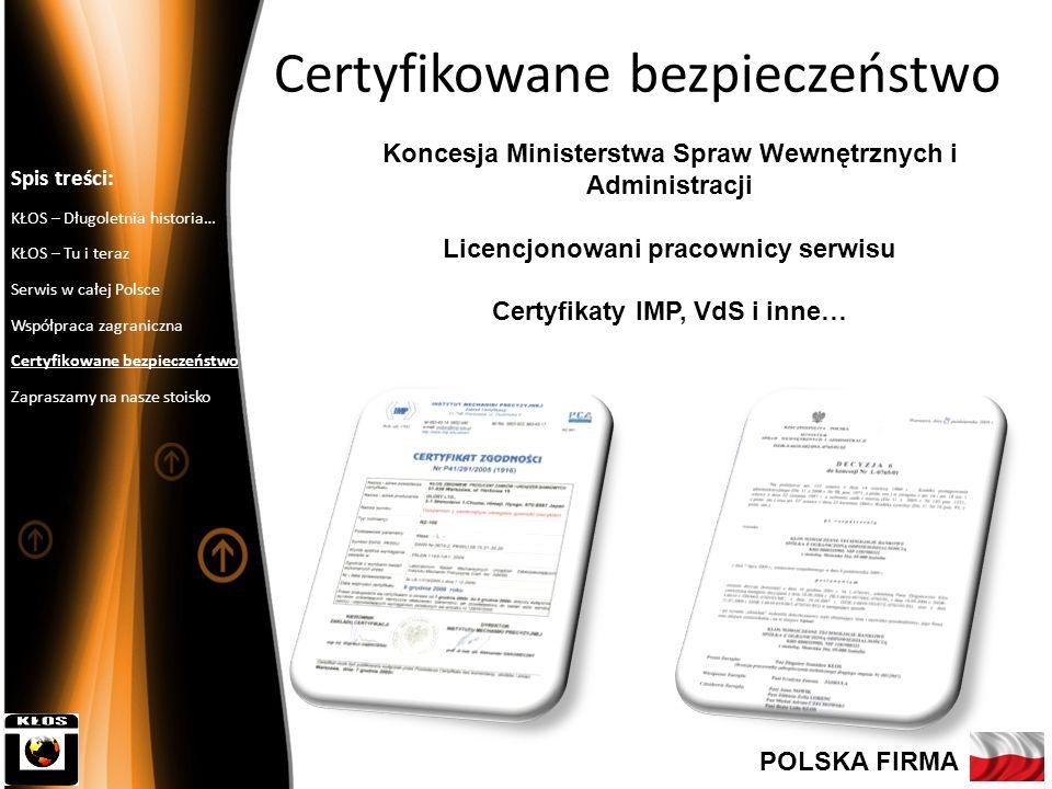 Koncesja Ministerstwa Spraw Wewnętrznych i Administracji Licencjonowani pracownicy serwisu Certyfikaty IMP, VdS i inne… 8 Certyfikowane bezpieczeństwo