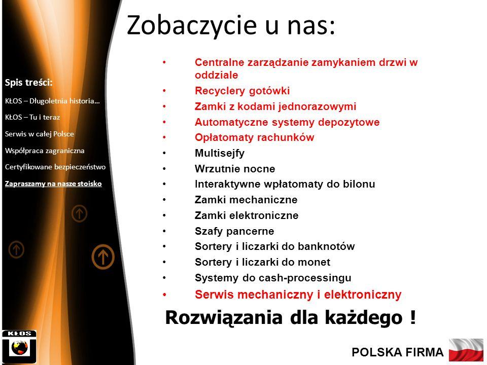 9 Zobaczycie u nas: Centralne zarządzanie zamykaniem drzwi w oddziale Recyclery gotówki Zamki z kodami jednorazowymi Automatyczne systemy depozytowe O