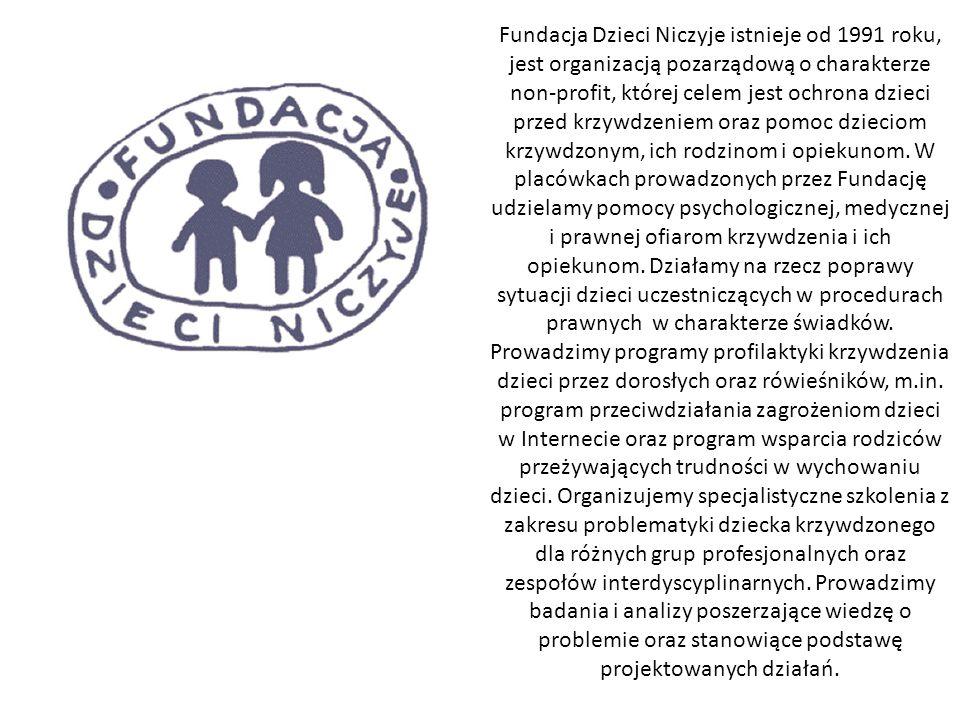 Fundacja Dzieci Niczyje istnieje od 1991 roku, jest organizacją pozarządową o charakterze non-profit, której celem jest ochrona dzieci przed krzywdzen