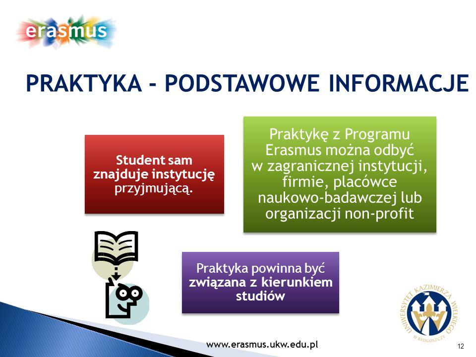 12 Student sam znajduje instytucję przyjmującą. Praktykę z Programu Erasmus można odbyć w zagranicznej instytucji, firmie, placówce naukowo-badawczej