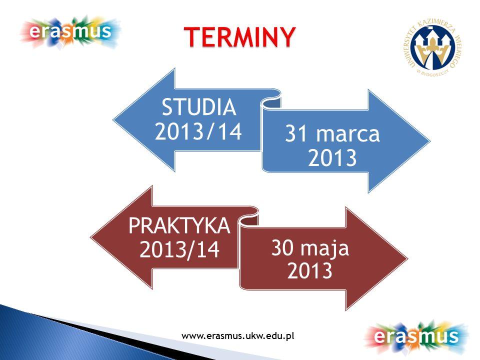 STUDIA 2013/14 31 marca 2013 PRAKTYKA 2013/14 30 maja 2013 www.erasmus.ukw.edu.pl