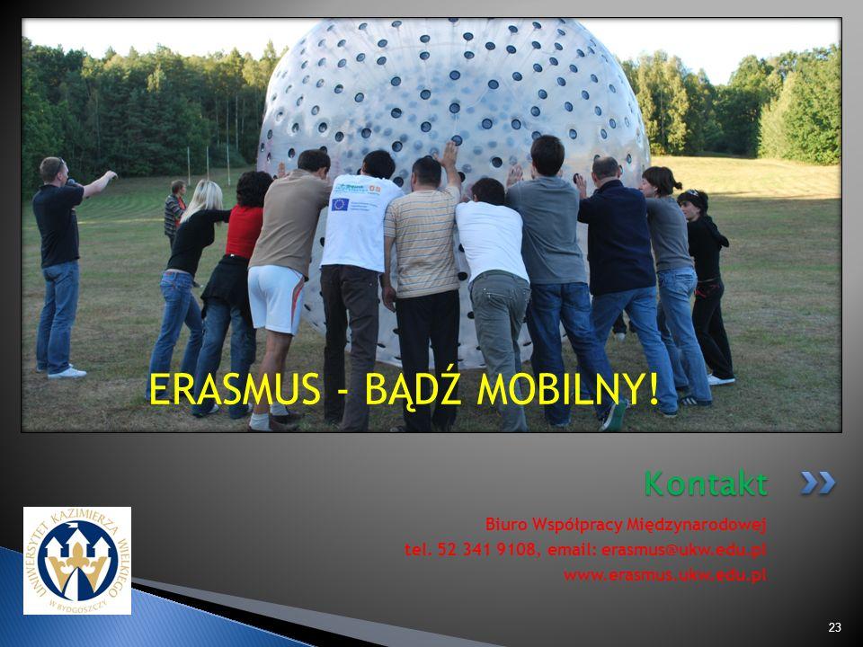 Kontakt 23 Biuro Współpracy Międzynarodowej tel. 52 341 9108, email: erasmus@ukw.edu.pl www.erasmus.ukw.edu.pl ERASMUS - BĄDŹ MOBILNY!