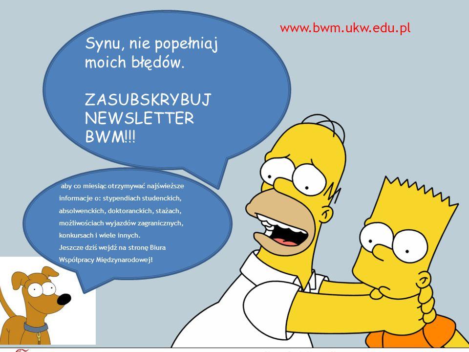 Synu, nie popełniaj moich błędów. ZASUBSKRYBUJ NEWSLETTER BWM!!! aby co miesiąc otrzymywać najświeższe informacje o: stypendiach studenckich, absolwen