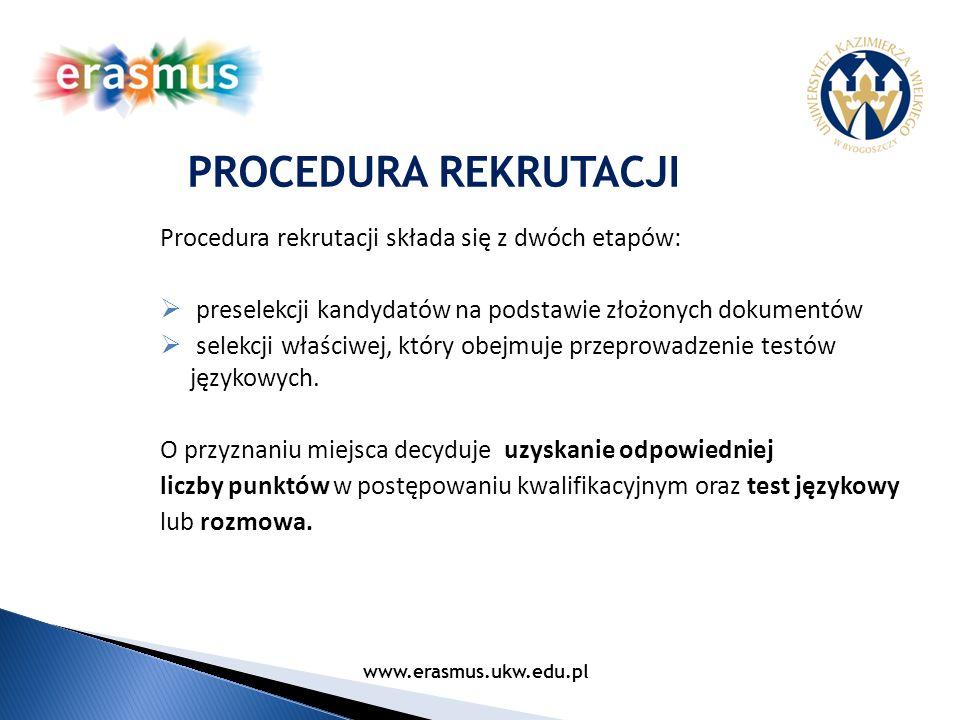 Procedura rekrutacji składa się z dwóch etapów: preselekcji kandydatów na podstawie złożonych dokumentów selekcji właściwej, który obejmuje przeprowad