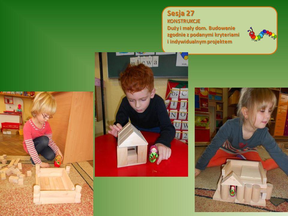 Sesja 27 KONSTRUKCJE Duży i mały dom. Budowanie zgodnie z podanymi kryteriami i indywidualnym projektem
