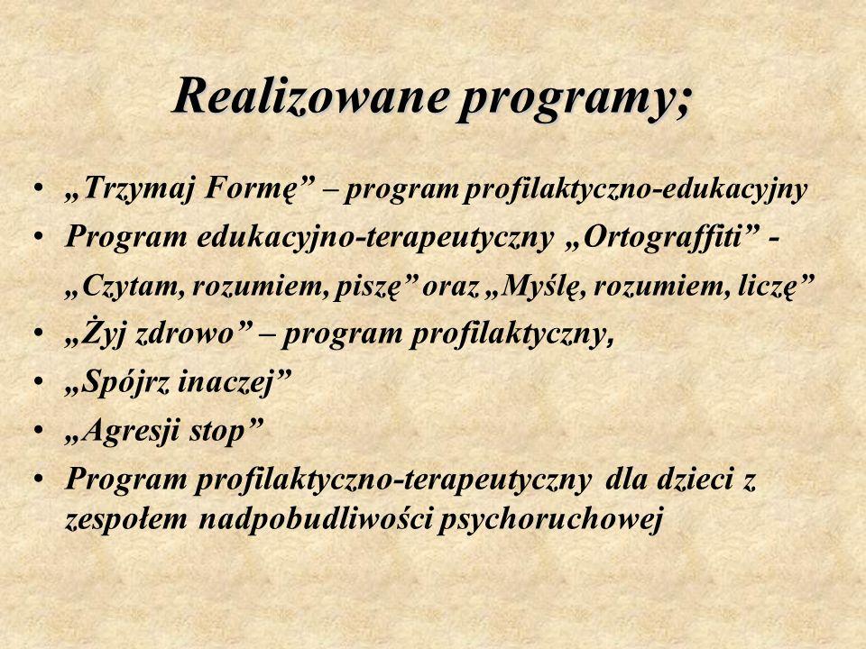 Trzymaj Formę – program profilaktyczno-edukacyjny Program edukacyjno-terapeutyczny Ortograffiti - Czytam, rozumiem, piszę oraz Myślę, rozumiem, liczę