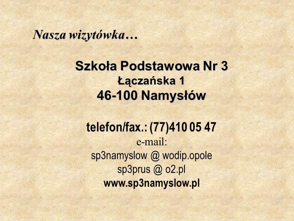 Nasza wizytówka… Szkoła Podstawowa Nr 3 Łączańska 1 46-100 Namysłów telefon/fax.: (77)410 05 47 e-mail: sp3namyslow @ wodip.opole sp3prus @ o2.pl www.