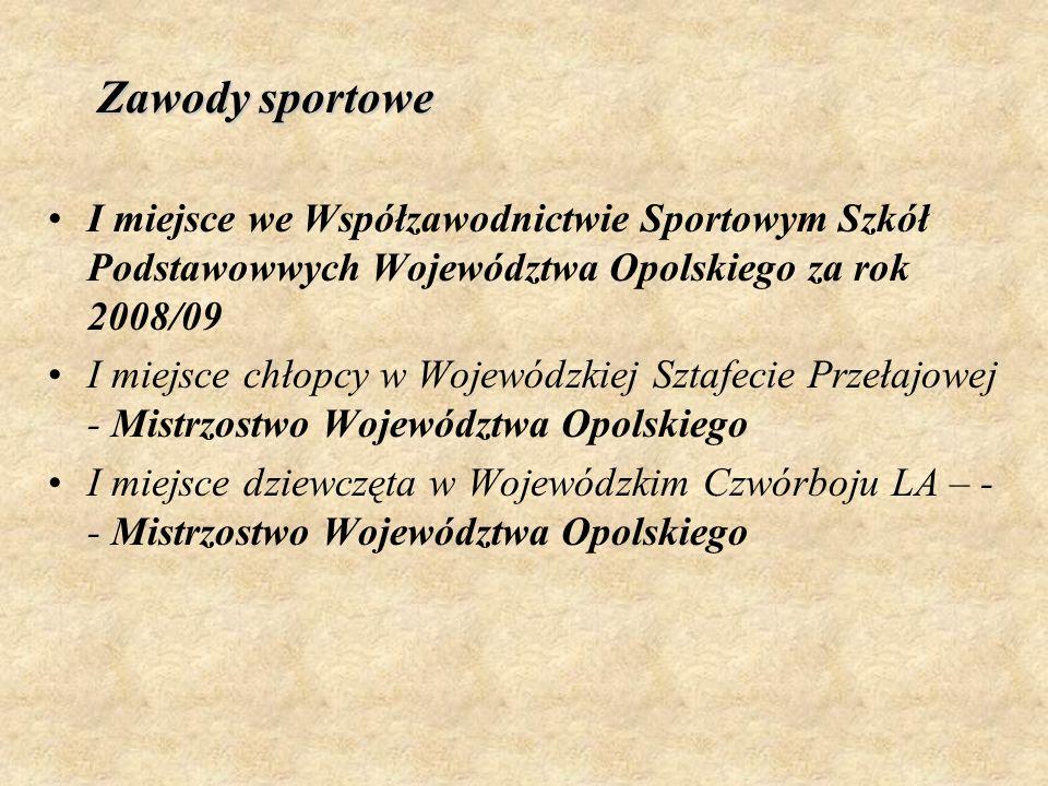 Zawody sportowe I miejsce we Współzawodnictwie Sportowym Szkół Podstawowwych Województwa Opolskiego za rok 2008/09 I miejsce chłopcy w Wojewódzkiej Sz